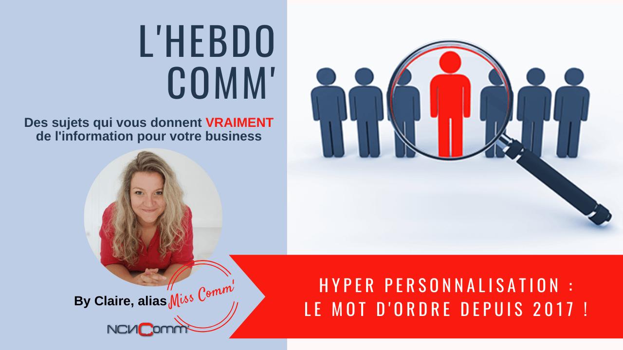 hyper personnalisation indispensable depuis 2017 - NCN Comm' stratégie de communication