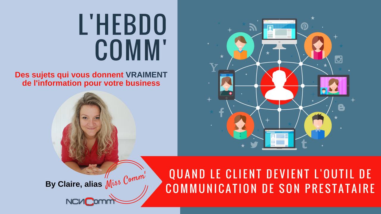 Clients, vous êtes un support de communication ! Par Claire Négrier, alias Miss Comm' - NCN Comm'