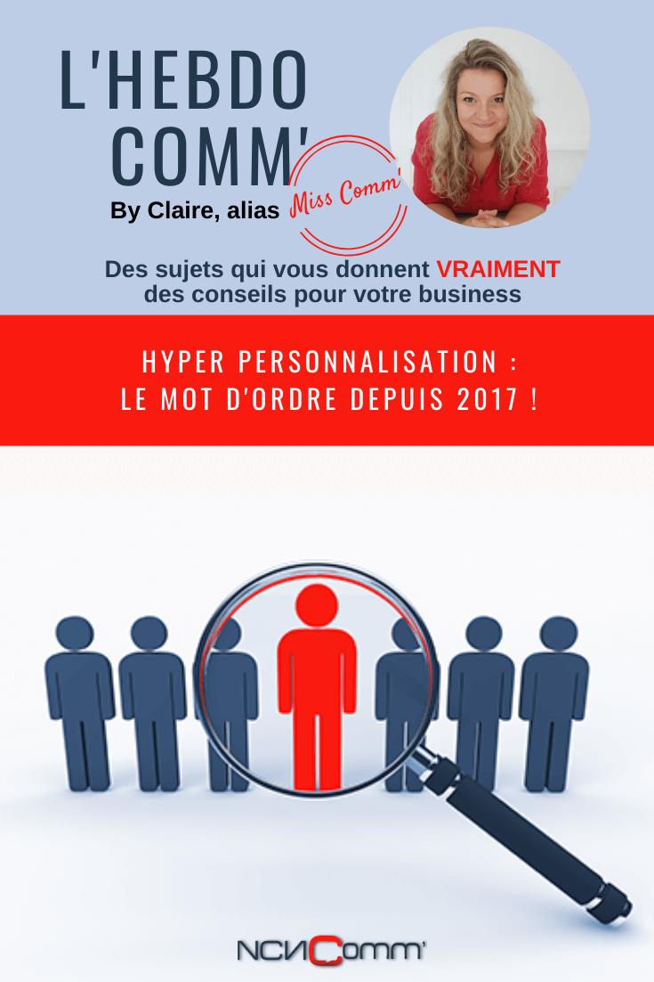 Hyper personnalisation, le mot d'ordre depuis 2017 ! NCN Comm', Marketing et communication pour TPE, PME et indépendants